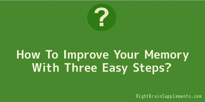 How To Improve Your Memory With Three Easy Steps