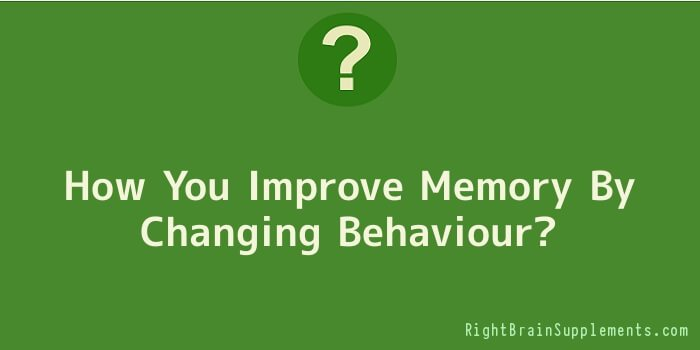 How You Improve Memory By Changing Behaviour
